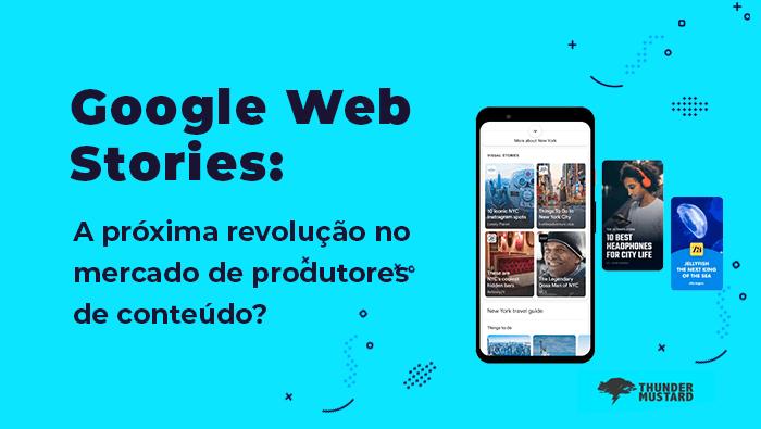 Google Web Stories: 10 vantagens desta nova plataforma