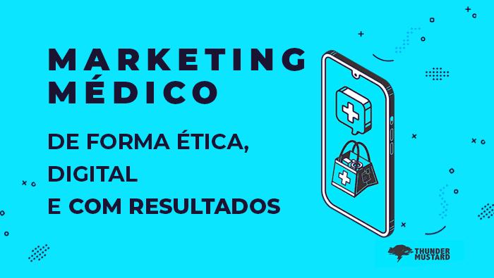 Marketing médico: ético, digital e com resultados