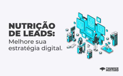 A importância da nutrição de leads na sua estratégia de Marketing Digital
