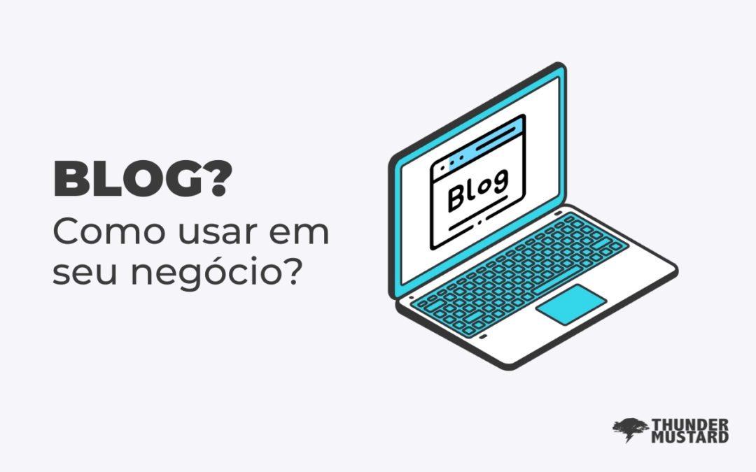O que é blog e como usar no seu negócio?